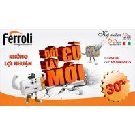 Ferroli : Đổi cũ lấy mới=> Giảm 30% (Áp dụng từ 25/08 đến 05/09)