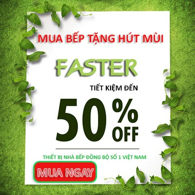 FASTER - Mua bếp TẶNG hút mùi cao cấp