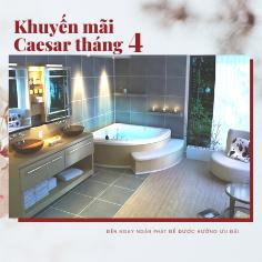 Chương trình khuyến mãi Tháng 4 thiết bị vệ sinh Caesar